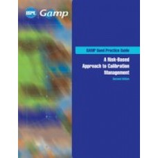 GAMP Good Practice Guide: A Risk-Based Approach to Calibration Management, Second Edition