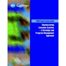 GAMP Good Practice Guide: Manufacturing Execution Systems - A Strategic and Program Management Approach
