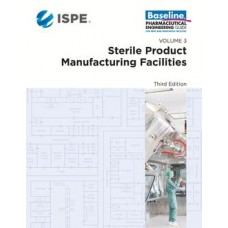 ISPE Baseline Guide: Volume 3 - Sterile Product Manufacturing Facilities, Third Edition