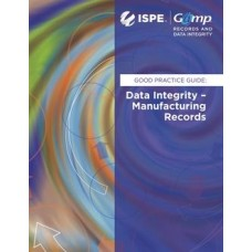GAMP Good Practice Guide: Data Integrity - Manufacturing Records