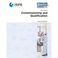 ISPE Baseline Guide: Volume 5 - Commissioning and Qualification, 2nd Edition